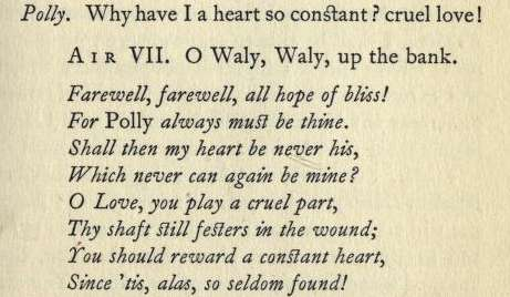 6. From: John Gay, Polly, an opera. Being the second part of The Beggar's opera, 1729, Act 1, Air VII, here p. 19 from an edition published London 1922,